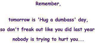 Hug a dumbass day