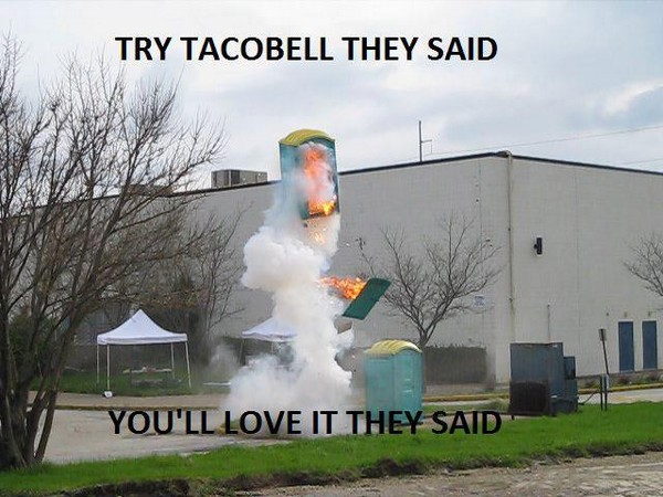 Try taco bell they said