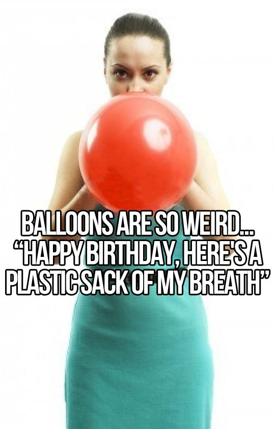 Balloons are weird