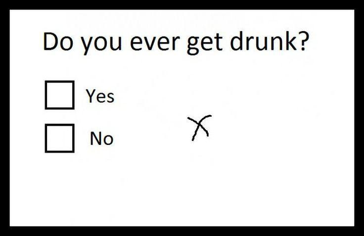Do u ever get drunk