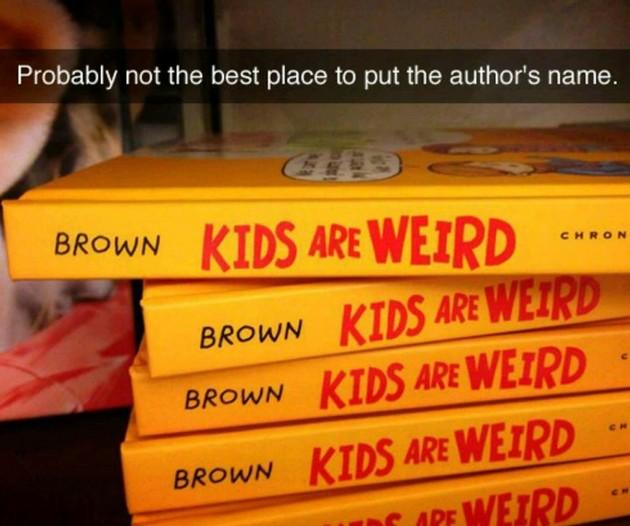 Nrown kids are weird