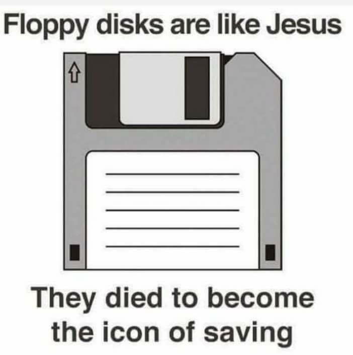 [Image: Floppy-disks-are-like-Jesus....jpg]